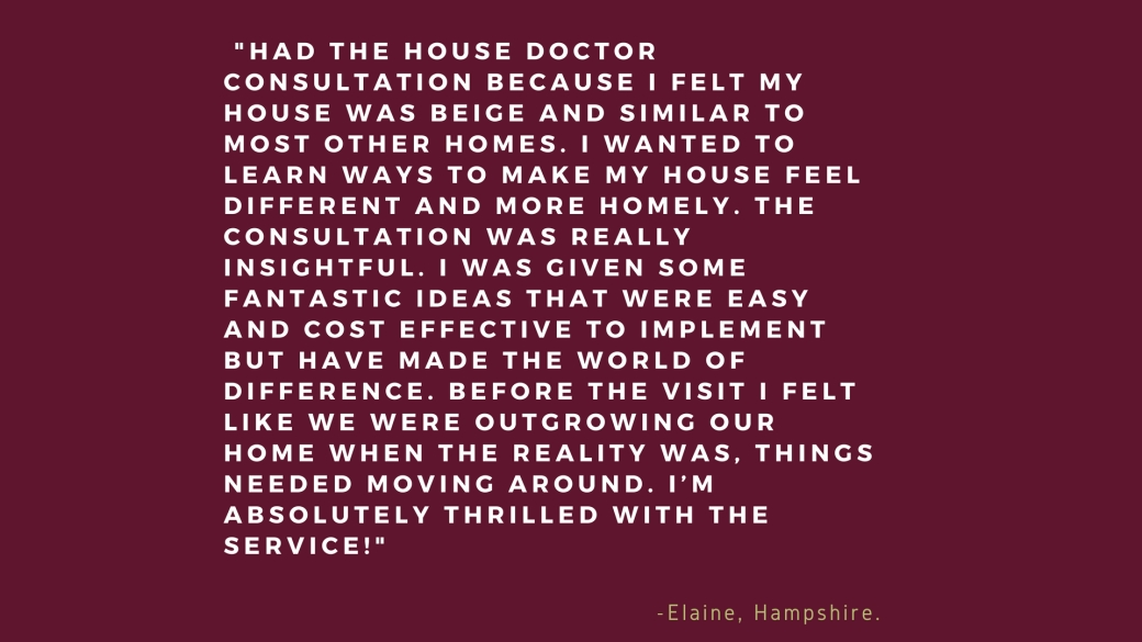 _had the house doctor consultation because I felt my house was beige and similar to most other homes. I wanted to learn ways to make my house feel different and more homely. The consulta